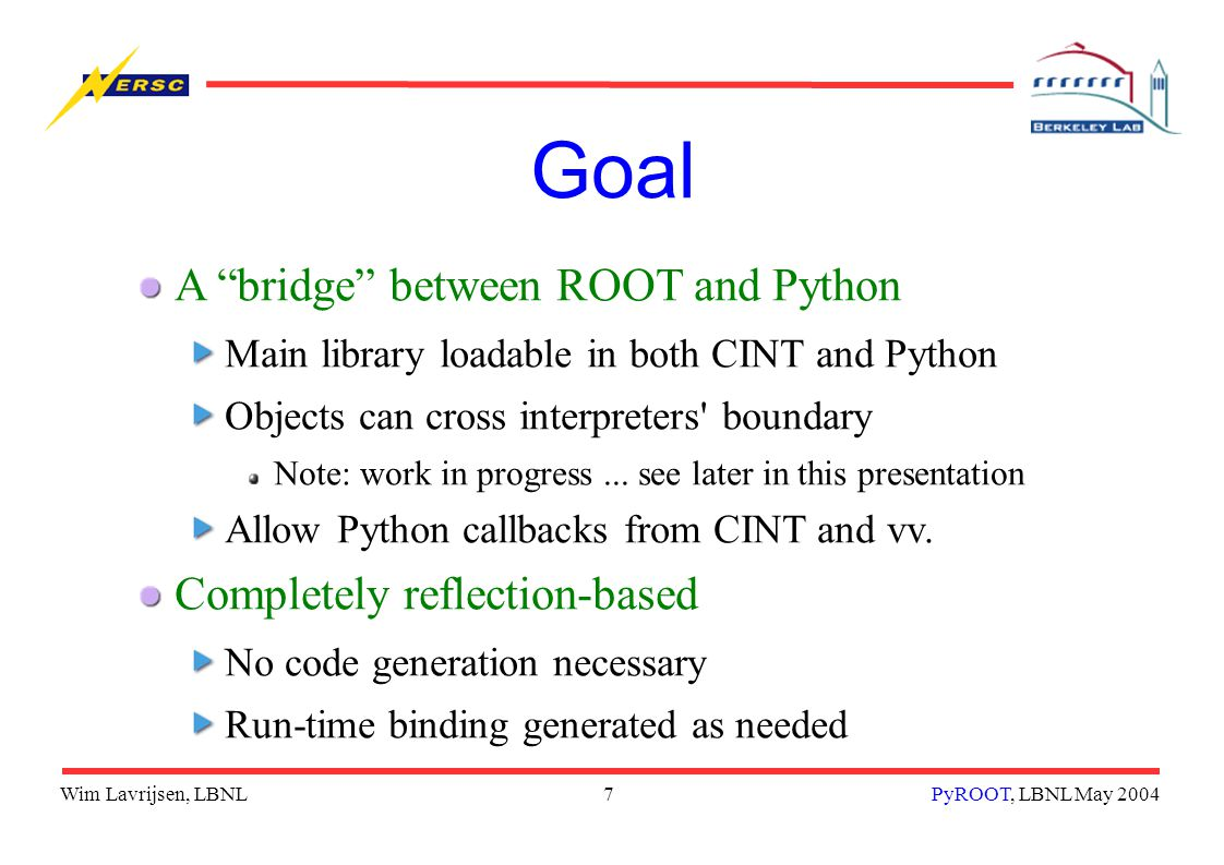 Wim Lavrijsen, LBNL18PyROOT, LBNL May 2004 PyROOT Conceptual Design - 2 Python interpreter ROOT libraries root [0] Python::eval( expression ) python, context = GetInterpreter(), GetContext() result = python.evaluate( expresion , context ) if result : TObject* robj = convertToROOT( result ) else: reportError() TObject* robj = 0 return robj CINT TPython.h + rootcint Run string TObject*
