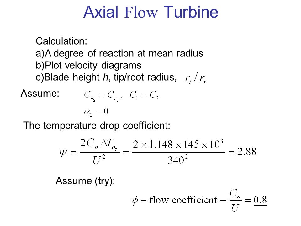 Axial Flow Turbine Calculation: a)Λ degree of reaction at mean radius b)Plot velocity diagrams c)Blade height h, tip/root radius, Assume: The temperat