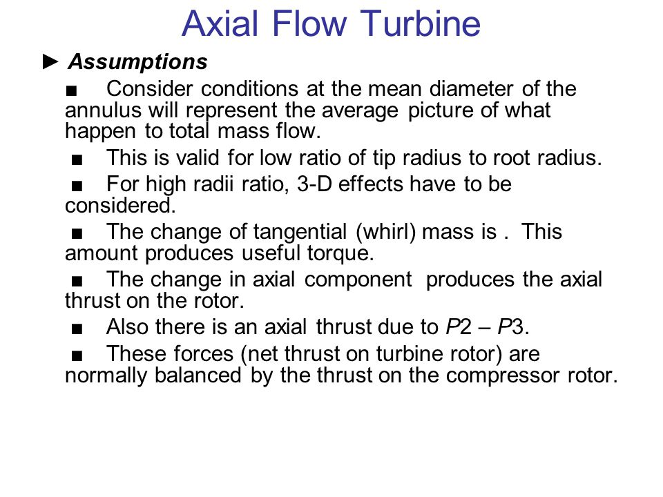 Axial Flow Turbine Example (Mean diameter design) Given: Assumptions: Rotational speed fixed by compressor: N = 250 rps Mean blade speed: 340 m/s Nozzle loss coefficient: