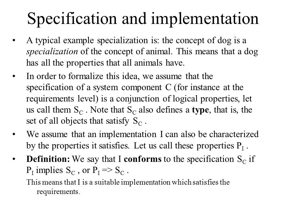 Specification and implementation A typical example specialization is: the concept of dog is a specialization of the concept of animal.
