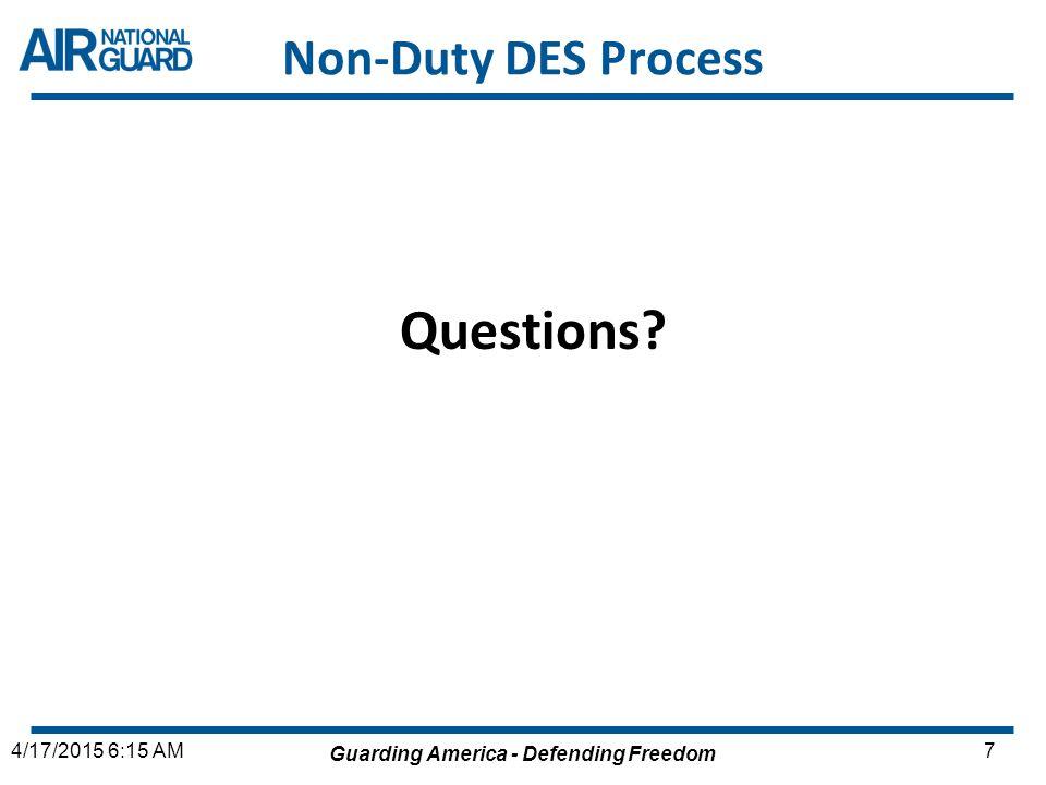 Guarding America - Defending Freedom 74/17/2015 6:15 AM Non-Duty DES Process Questions?