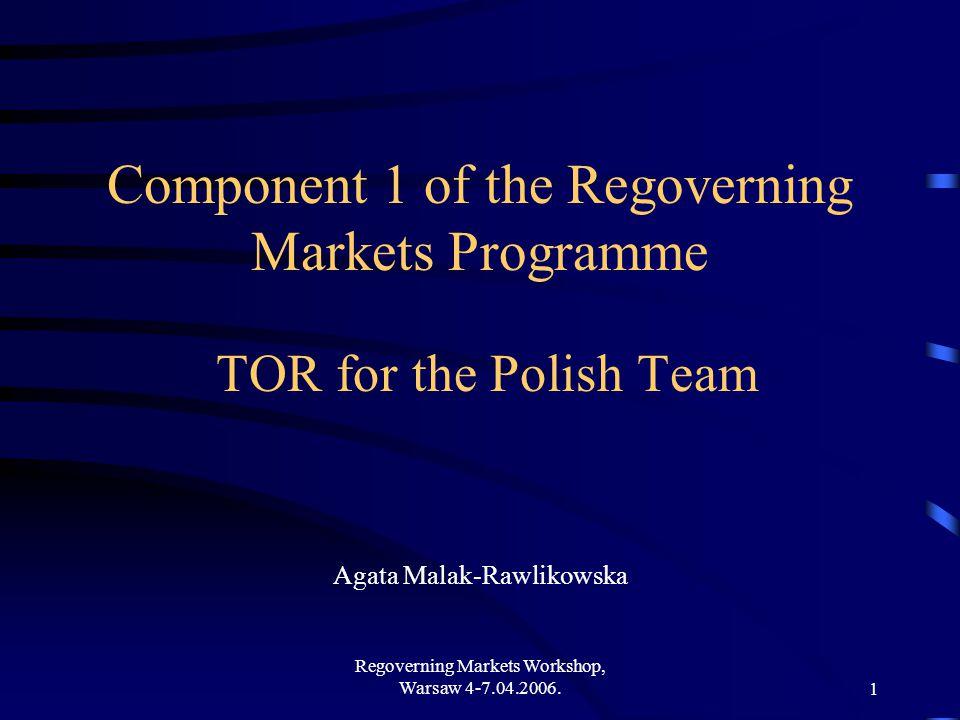 Regoverning Markets Workshop, Warsaw 4-7.04.2006.1 Component 1 of the Regoverning Markets Programme TOR for the Polish Team Agata Malak-Rawlikowska