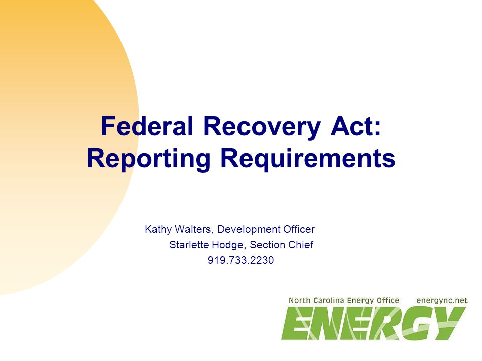 Federal Recovery Act: Reporting Requirements Kathy Walters, Development Officer Starlette Hodge, Section Chief 919.733.2230