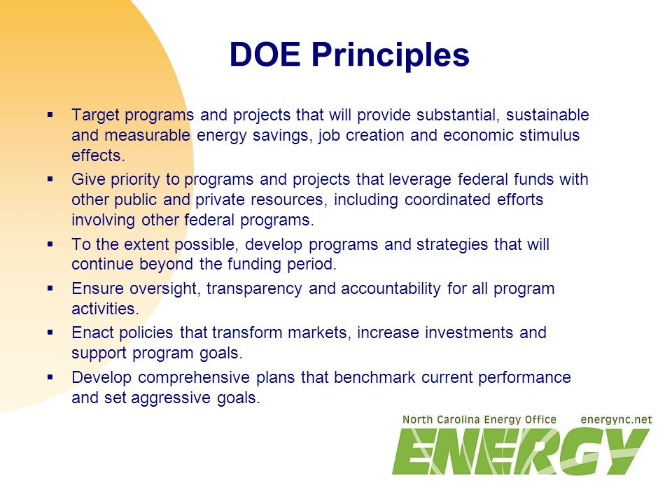 DOE Principles  Target programs and projects that will provide substantial, sustainable and measurable energy savings, job creation and economic stimulus effects.