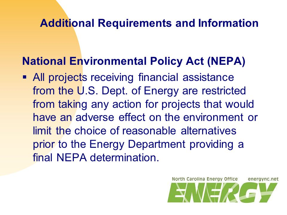 Additional Requirements and Information National Environmental Policy Act (NEPA)  All projects receiving financial assistance from the U.S.