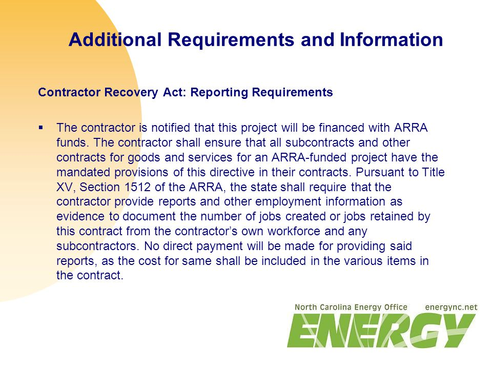 Additional Requirements and Information Contractor Recovery Act: Reporting Requirements  The contractor is notified that this project will be financed with ARRA funds.