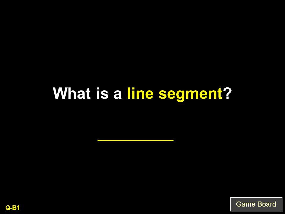What is a line segment? Q-B1