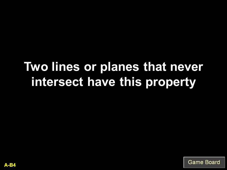 A-B4 Two lines or planes that never intersect have this property