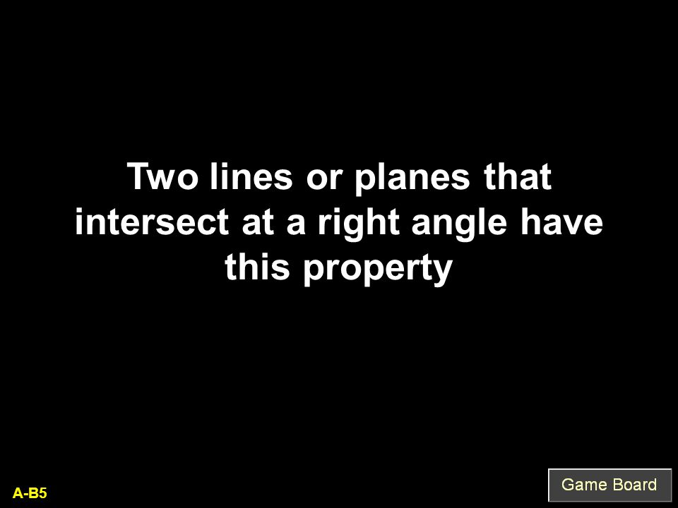 A-B5 Two lines or planes that intersect at a right angle have this property