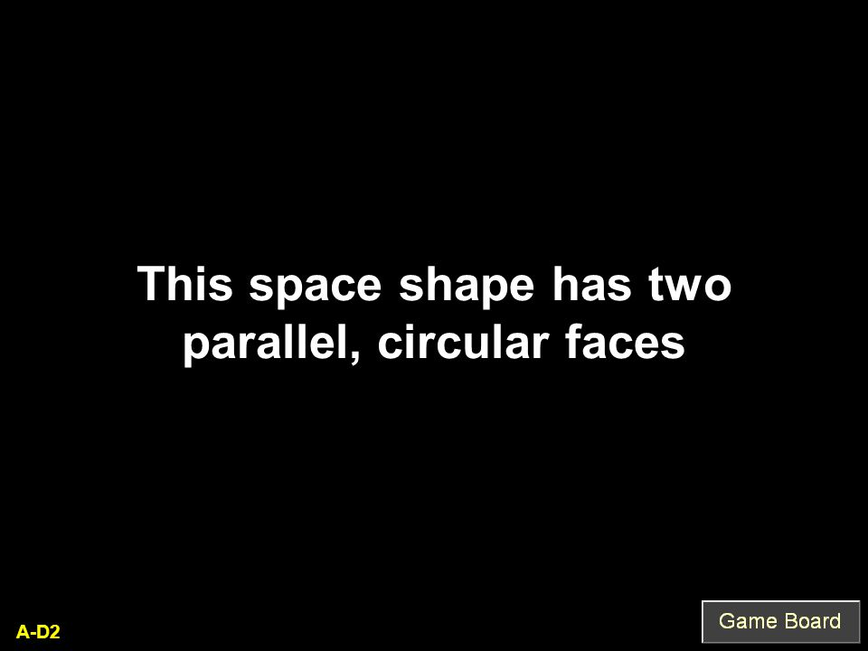 A-D2 This space shape has two parallel, circular faces