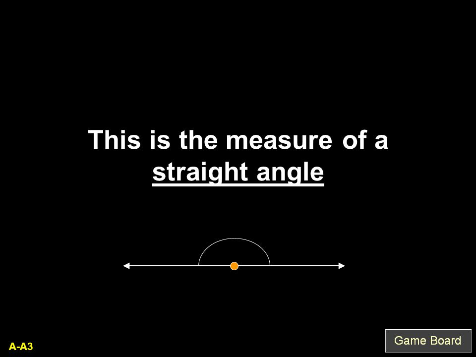 A-A3 This is the measure of a straight angle