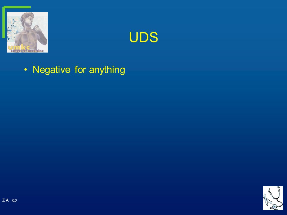 Z A CD UDS Negative for anything