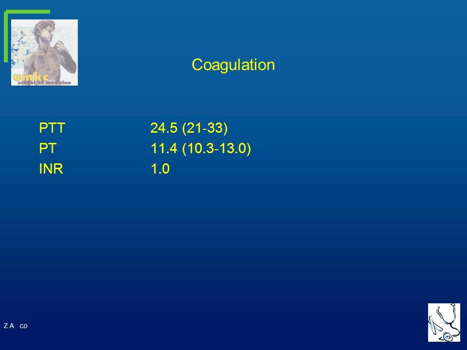 Z A CD Coagulation PTT24.5 (21-33) PT11.4 (10.3-13.0) INR1.0