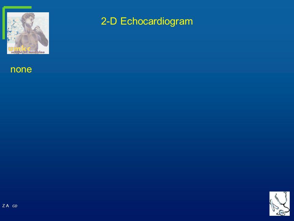 Z A CD 2-D Echocardiogram none