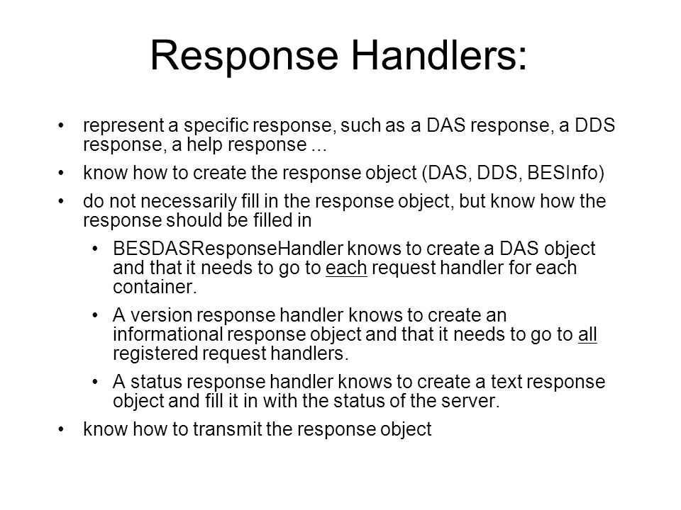 Response Handlers: represent a specific response, such as a DAS response, a DDS response, a help response... know how to create the response object (D