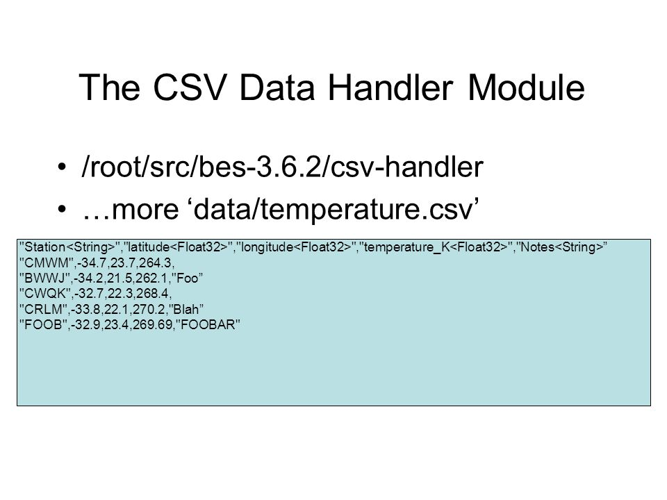 Setting up the example cd /root/src/bes-3.6.2/csv-handler autoreconf./configure make install –This will build and install the module library and the sample data make bes-config –This will make the changes to the bes.conf file