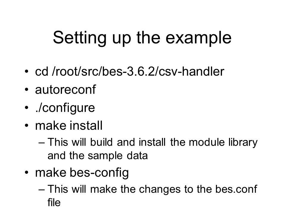 Registering a Request Handler Inside the Module class the request handler is registered with the BES BESRequestHandlerList::TheList()->add_handler( name, handler ) CSVModule::initialize() BESRequestHandlerList::TheList()-> add_handler( modname, new CSVRequestHandler( modname ) ) ;