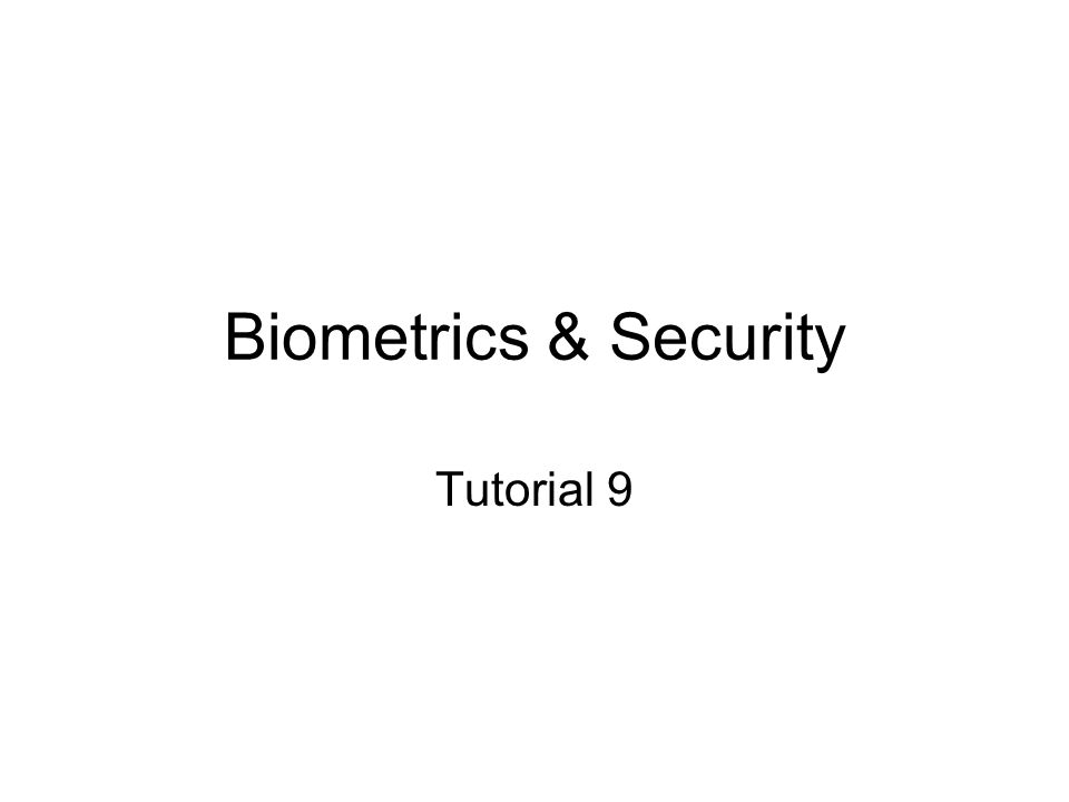 Biometrics & Security Tutorial 9
