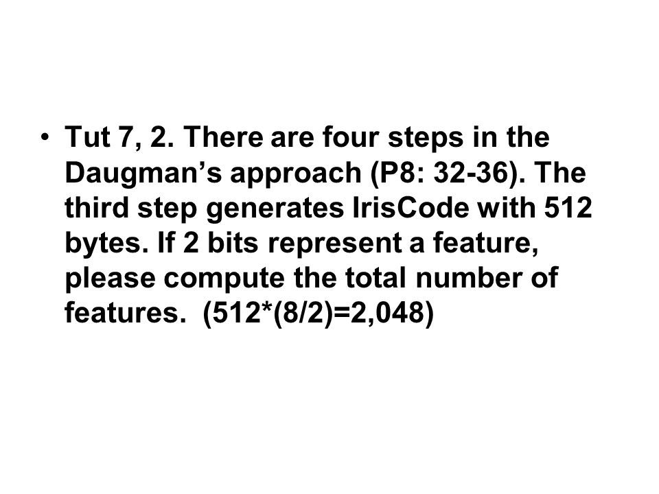 Tut 7, 2. There are four steps in the Daugman's approach (P8: 32-36).