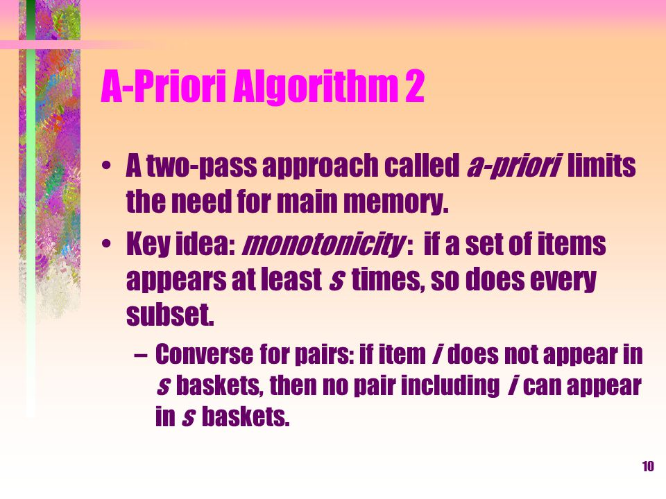 11 A-Priori Algorithm 3 Pass 1: Read baskets and count in main memory the occurrences of each item.
