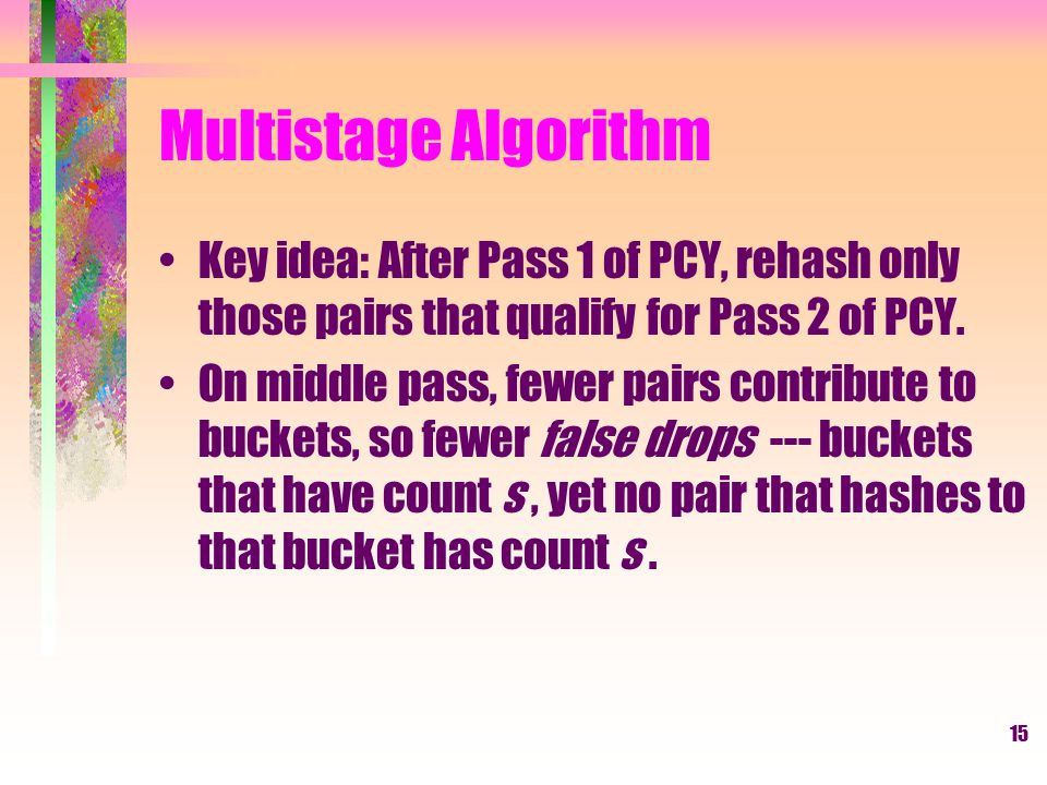 16 Multistage Picture First hash table Second hash table Item counts Bitmap 1 Bitmap 2 Freq.