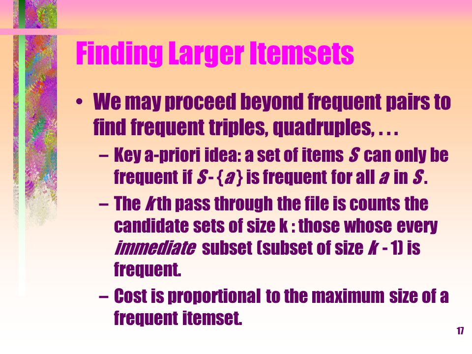 18 All Frequent Itemsets in <= 2 Passes Simple algorithm.
