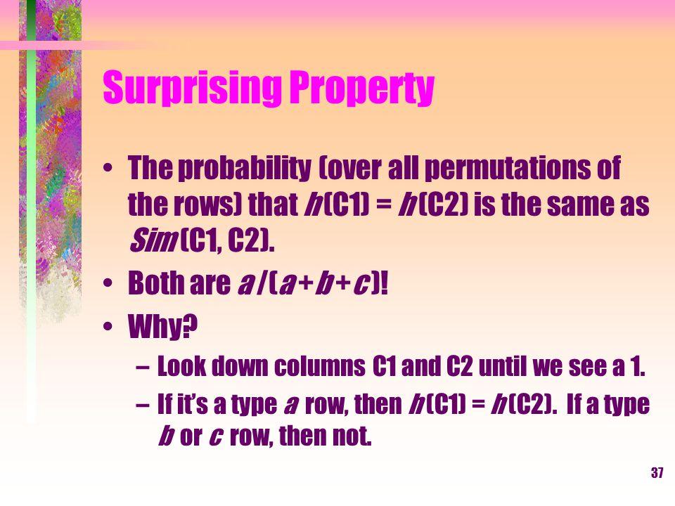 38 Min-Hash Signatures Pick (say) 100 random permutations of the rows.