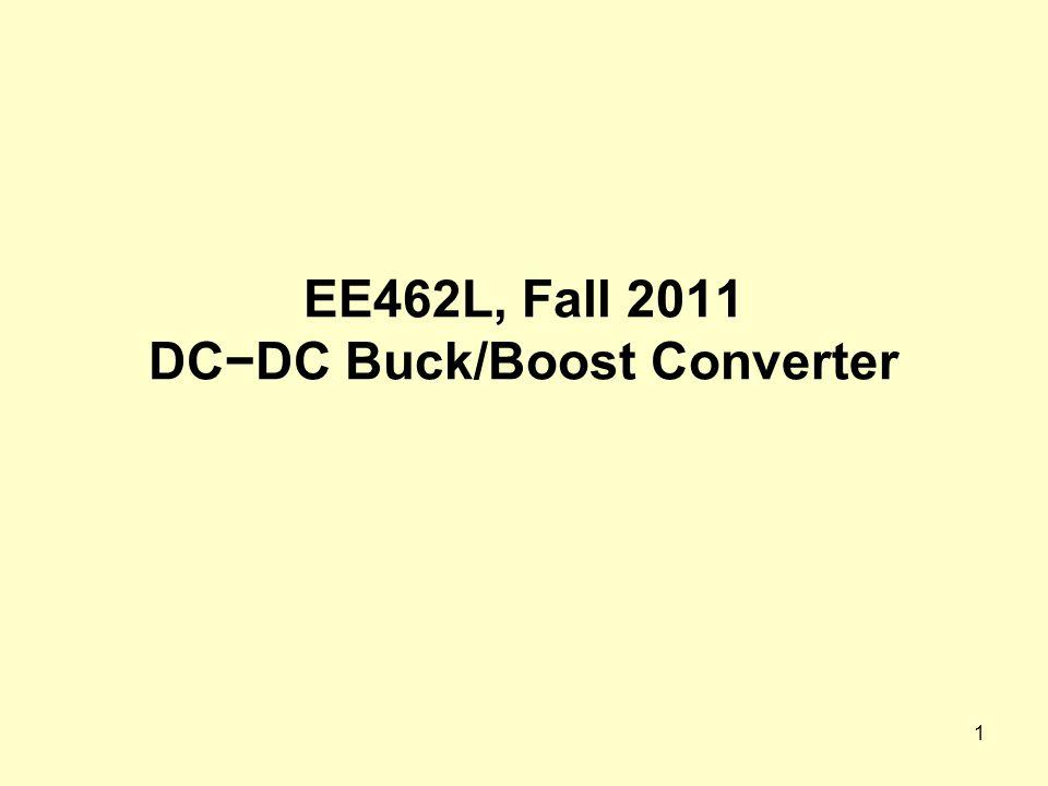 1 EE462L, Fall 2011 DC − DC Buck/Boost Converter