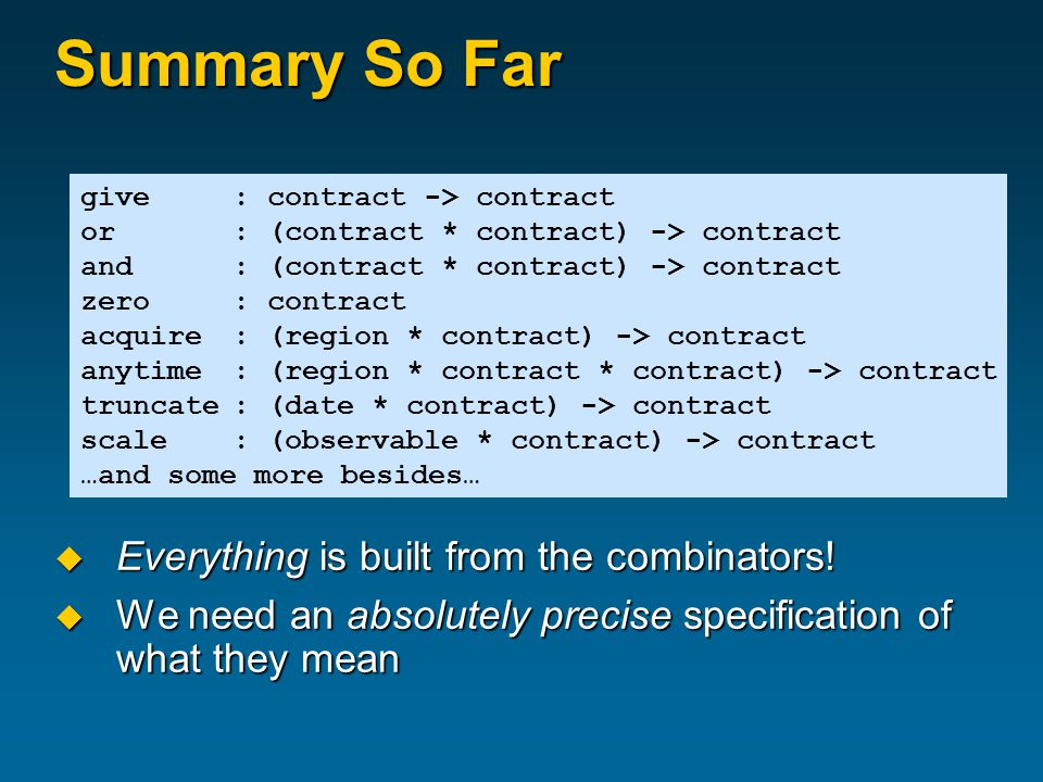 Summary So Far  Everything is built from the combinators.