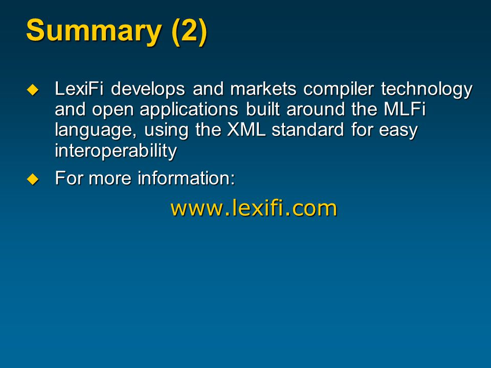 Summary (2)  LexiFi develops and markets compiler technology and open applications built around the MLFi language, using the XML standard for easy interoperability  For more information: www.lexifi.com