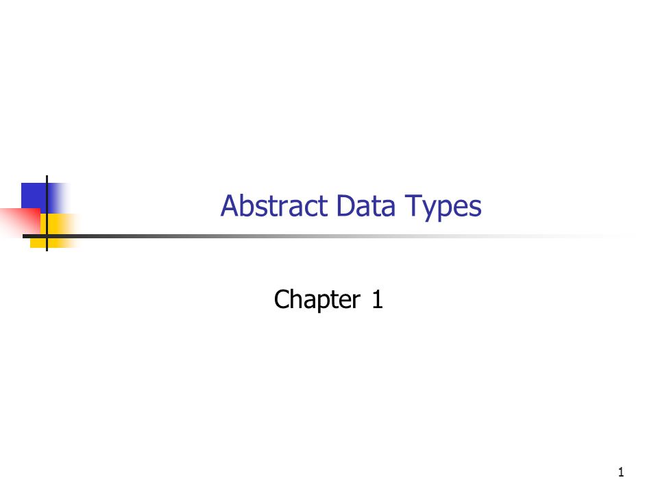 1 Abstract Data Types Chapter 1