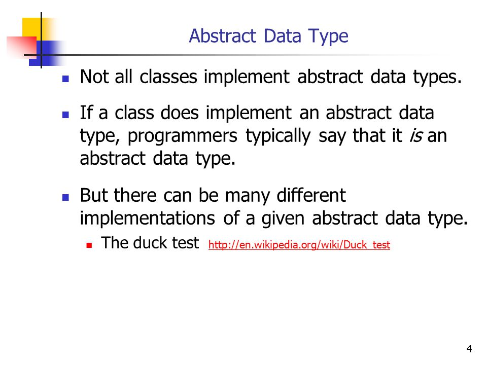 4 Abstract Data Type Not all classes implement abstract data types.