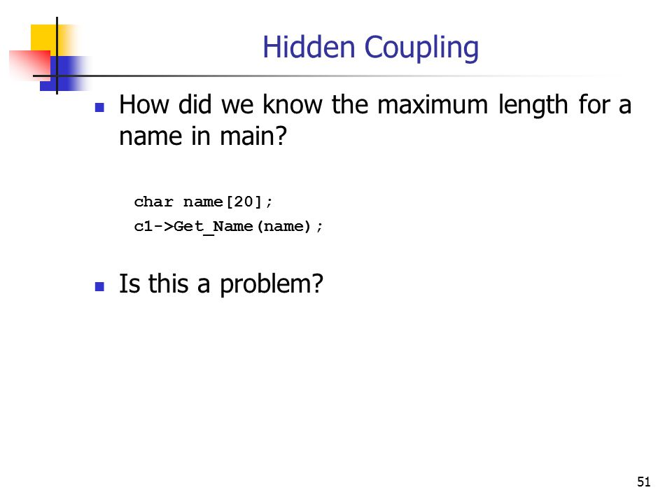 51 Hidden Coupling How did we know the maximum length for a name in main.