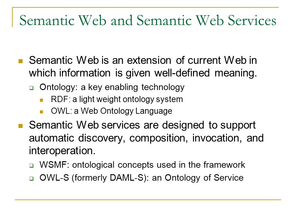 Challenges for the Success of Semantic Web Services Developing efficient automatic discovery and composition techniques SS S SS S S S S S S S Web services Automatic discovery and composition how