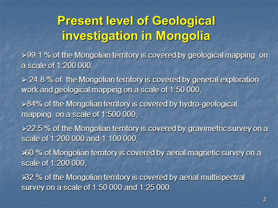 3 24.8% of the Mongolian territory is covered by general exploration work & geological mapping on a scale of 1:50000.