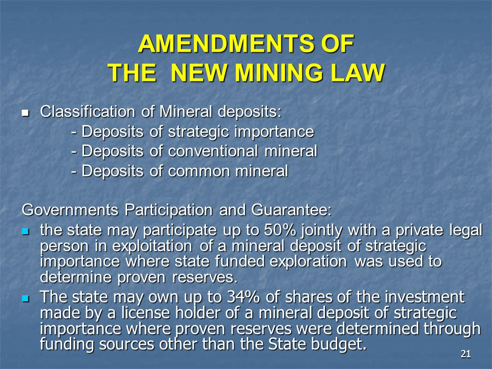 21 AMENDMENTS OF THE NEW MINING LAW Classification of Mineral deposits: Classification of Mineral deposits: - Deposits of strategic importance - Depos