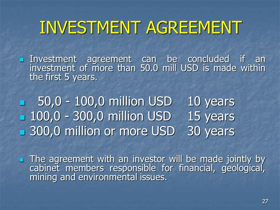 27 INVESTMENT AGREEMENT Investment agreement can be concluded if an investment of more than 50.0 mill USD is made within the first 5 years. Investment