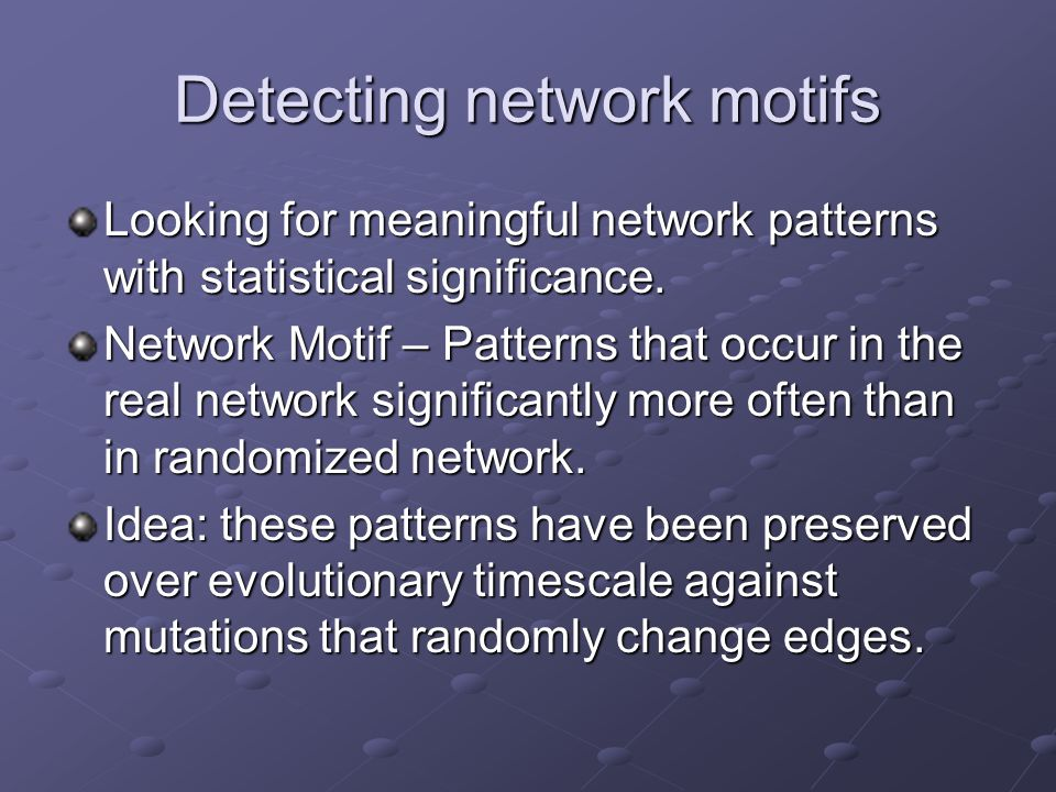 Detecting network motifs Looking for meaningful network patterns with statistical significance.