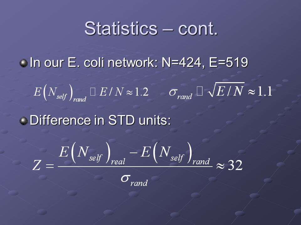 Statistics – cont. In our E. coli network: N=424, E=519 Difference in STD units: