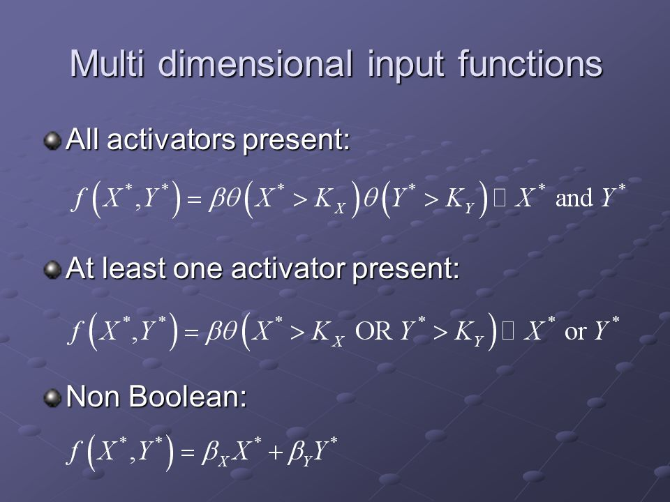 Multi dimensional input functions All activators present: At least one activator present: Non Boolean:
