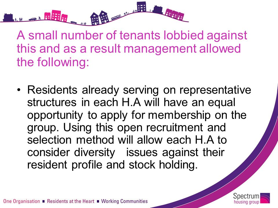 A small number of tenants lobbied against this and as a result management allowed the following: Residents already serving on representative structure