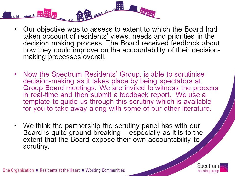 Our objective was to assess to extent to which the Board had taken account of residents' views, needs and priorities in the decision-making process. T