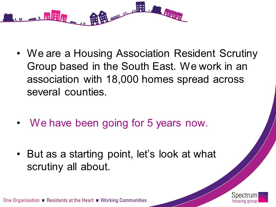 Year 4 and 5 Year 4 We carried out Resident Newsletter Scrutiny –saving the organisation over £45k.