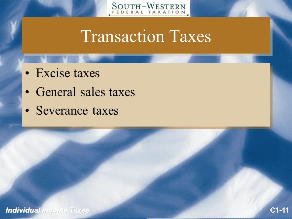 Individual Income Taxes Transaction Taxes Excise taxes General sales taxes Severance taxes Excise taxes General sales taxes Severance taxes C1-11