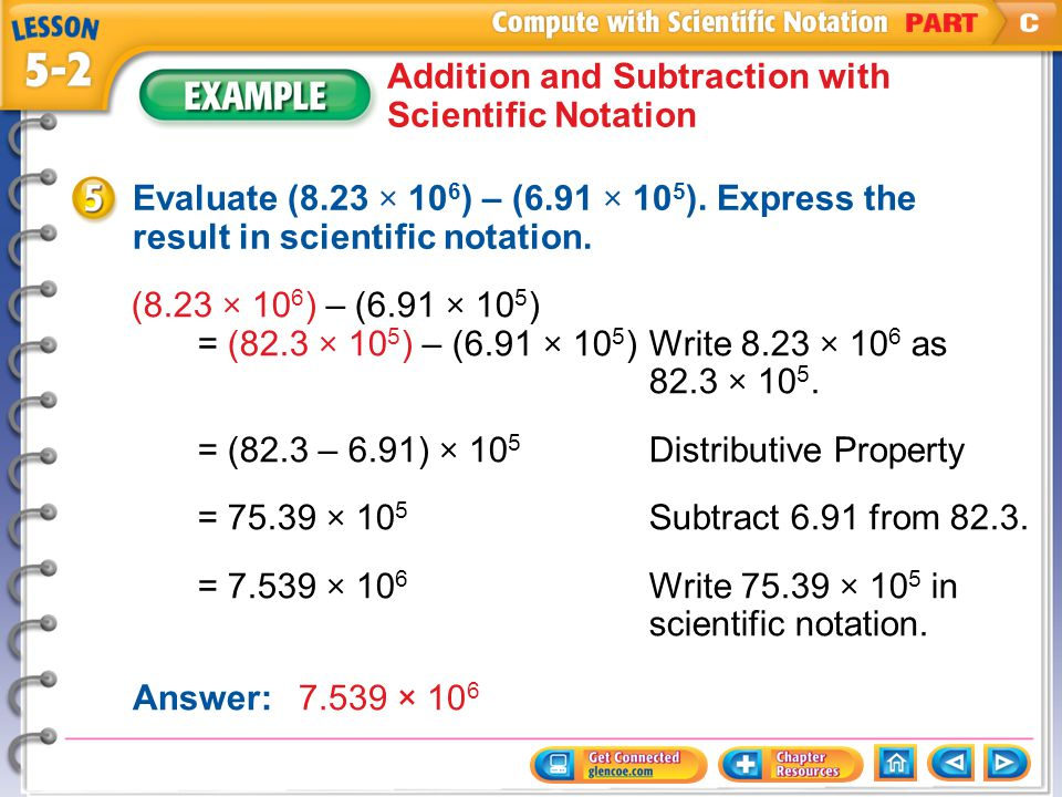Example 5 Addition and Subtraction with Scientific Notation Evaluate (8.23 × 10 6 ) – (6.91 × 10 5 ).