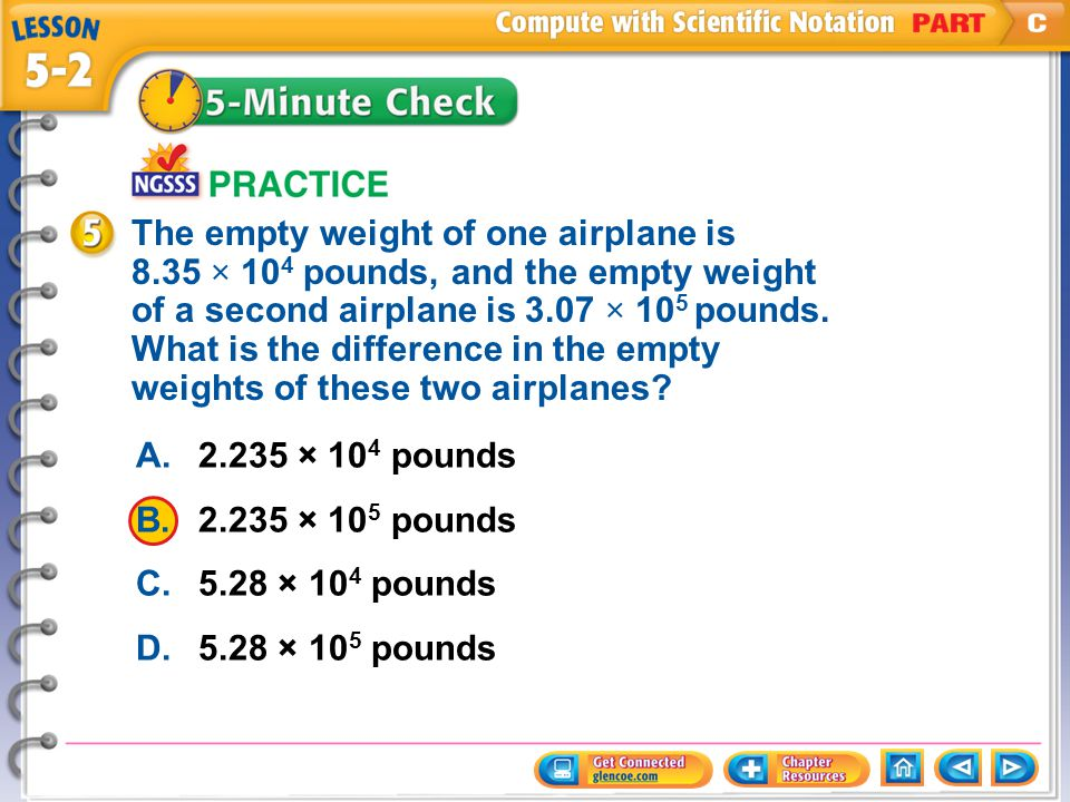 A.2.235 × 10 4 pounds B.2.235 × 10 5 pounds C.5.28 × 10 4 pounds D.5.28 × 10 5 pounds The empty weight of one airplane is 8.35 × 10 4 pounds, and the