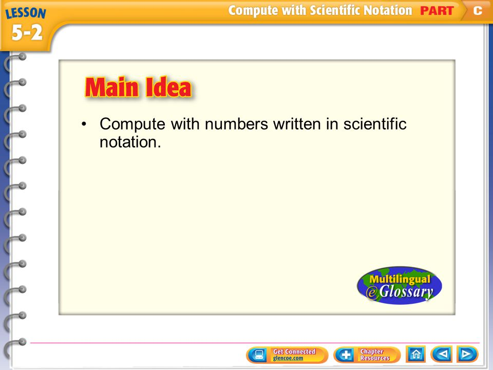 Main Idea/Vocabulary Compute with numbers written in scientific notation.