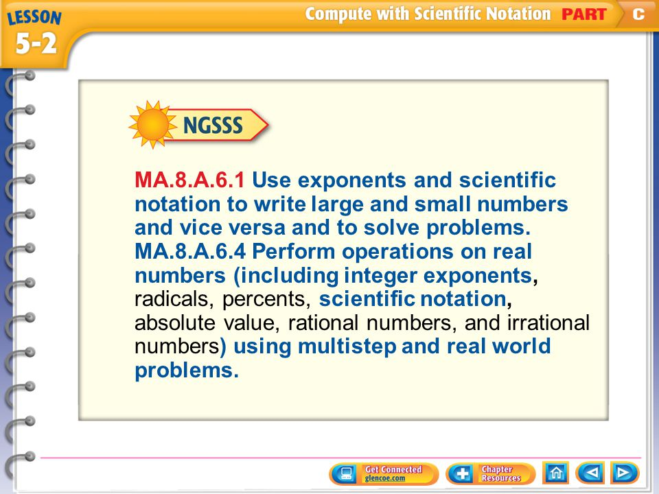 NGSSS MA.8.A.6.1 Use exponents and scientific notation to write large and small numbers and vice versa and to solve problems.
