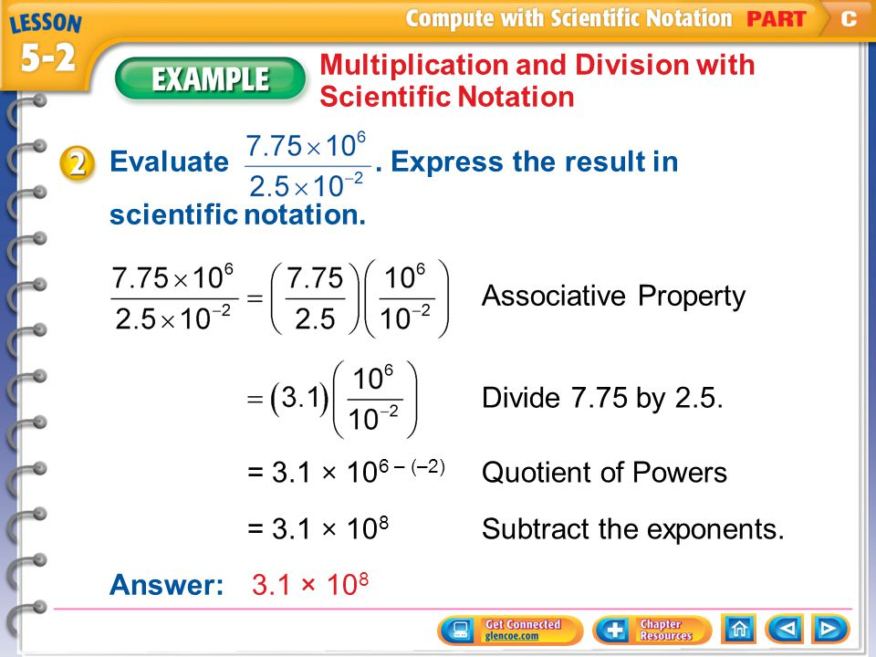 Example 2 Multiplication and Division with Scientific Notation Evaluate. Express the result in scientific notation. Associative Property Divide 7.75 b