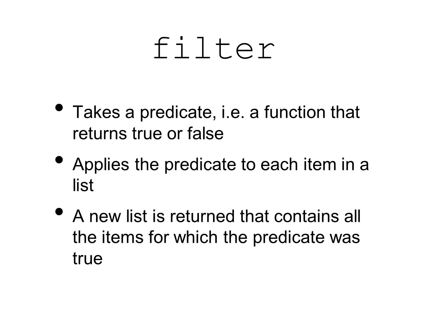 filter Takes a predicate, i.e.